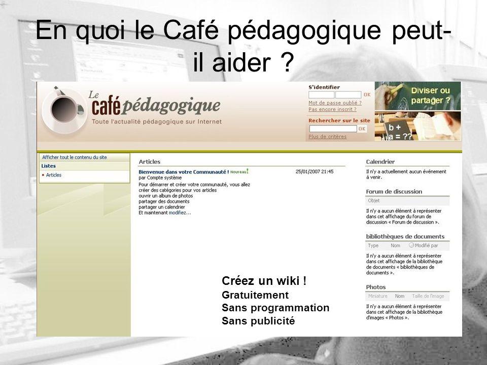 En quoi le Café pédagogique peut- il aider . Créez un wiki .