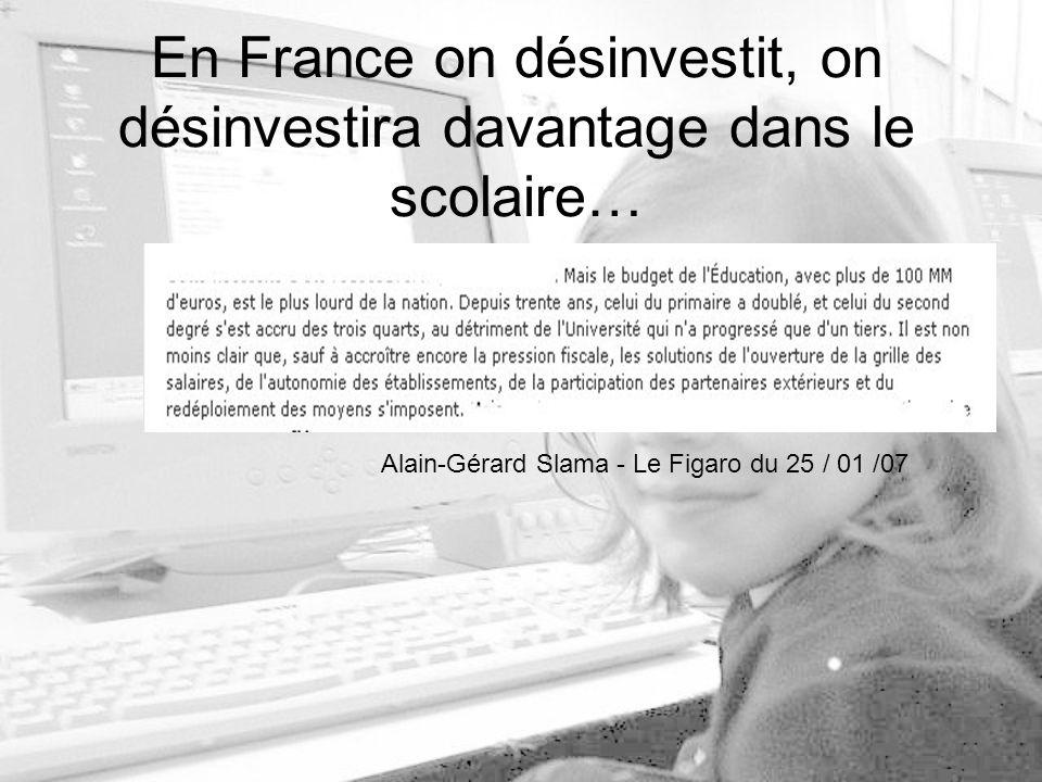 En France on désinvestit, on désinvestira davantage dans le scolaire… Alain-Gérard Slama - Le Figaro du 25 / 01 /07