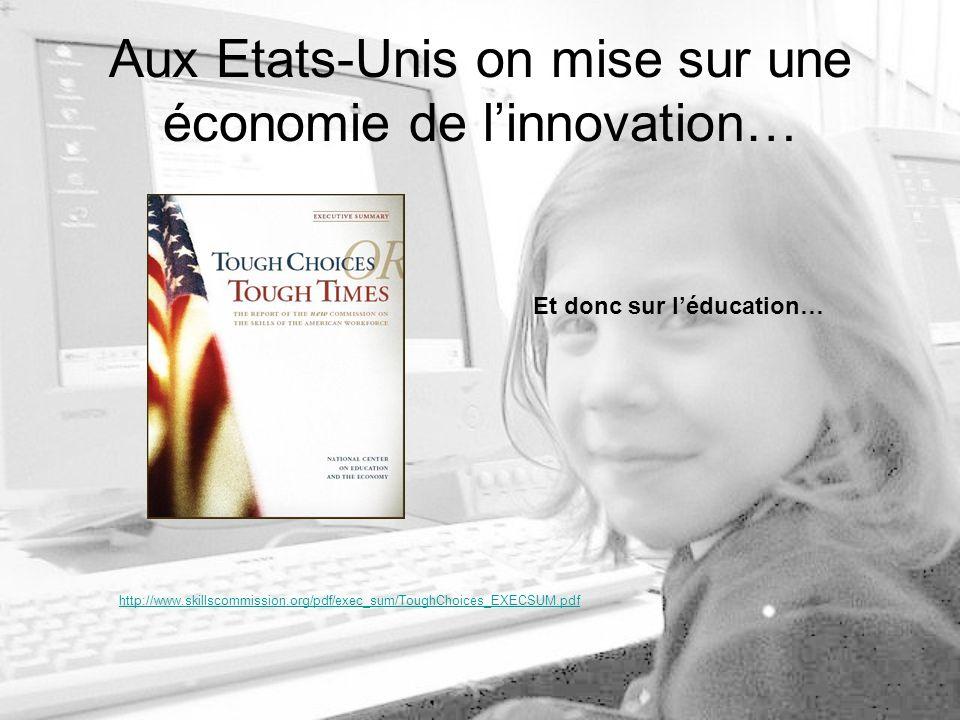 Aux Etats-Unis on mise sur une économie de linnovation… Et donc sur léducation… http://www.skillscommission.org/pdf/exec_sum/ToughChoices_EXECSUM.pdf
