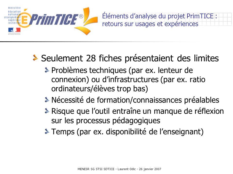 MENESR SG STSI SDTICE - Laurent Odic - 26 janvier 2007 Éléments danalyse du projet PrimTICE : retours sur usages et expériences Seulement 28 fiches présentaient des limites Problèmes techniques (par ex.
