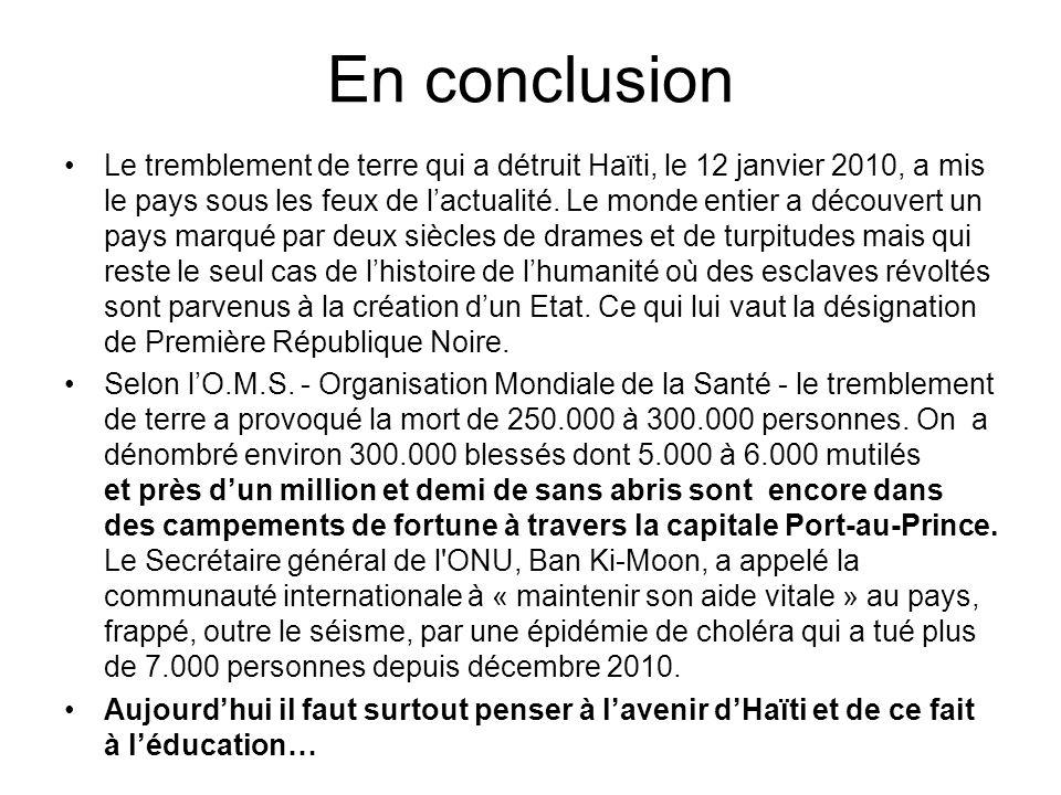 En conclusion Le tremblement de terre qui a détruit Haïti, le 12 janvier 2010, a mis le pays sous les feux de lactualité. Le monde entier a découvert