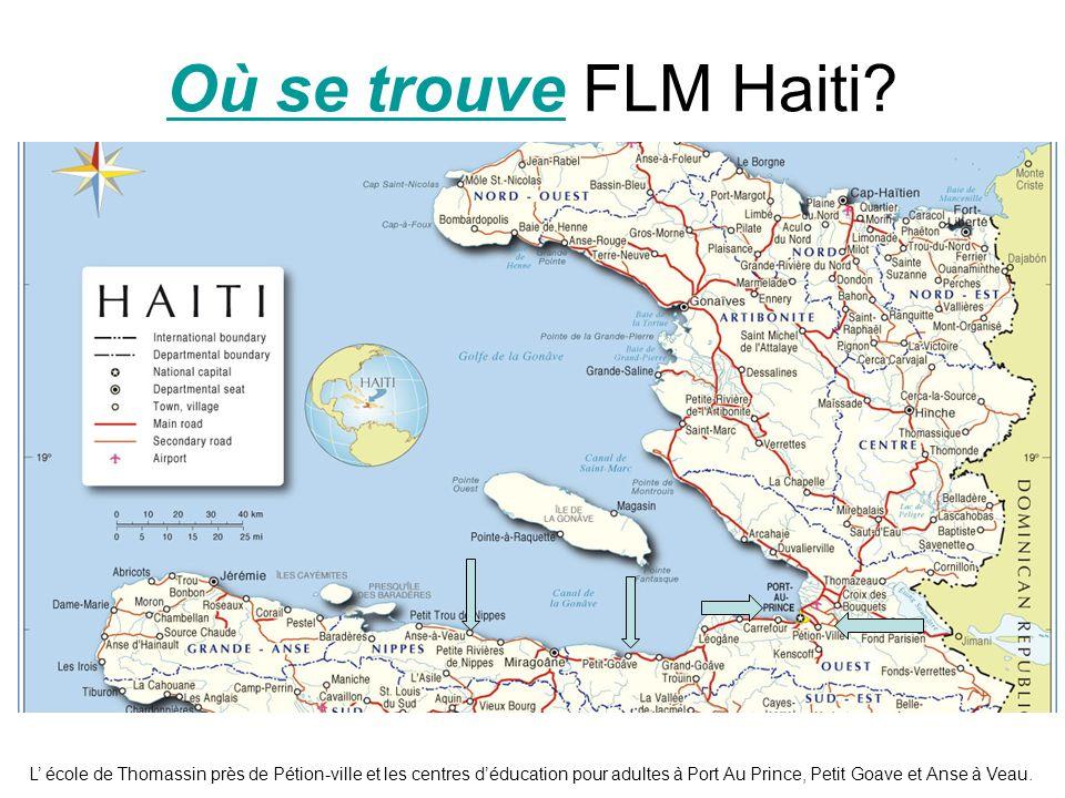 Où se trouveOù se trouve FLM Haiti? L école de Thomassin près de Pétion-ville et les centres déducation pour adultes à Port Au Prince, Petit Goave et