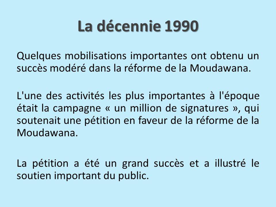 La décennie 1990 Quelques mobilisations importantes ont obtenu un succès modéré dans la réforme de la Moudawana. L'une des activités les plus importan