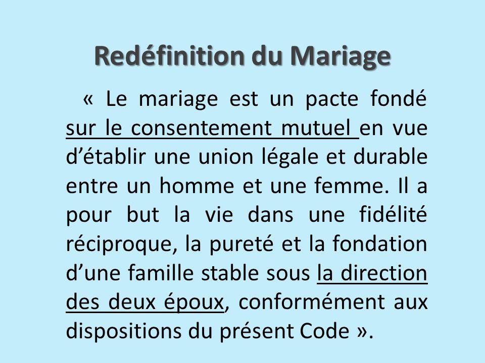 « Le mariage est un pacte fondé sur le consentement mutuel en vue détablir une union légale et durable entre un homme et une femme. Il a pour but la v