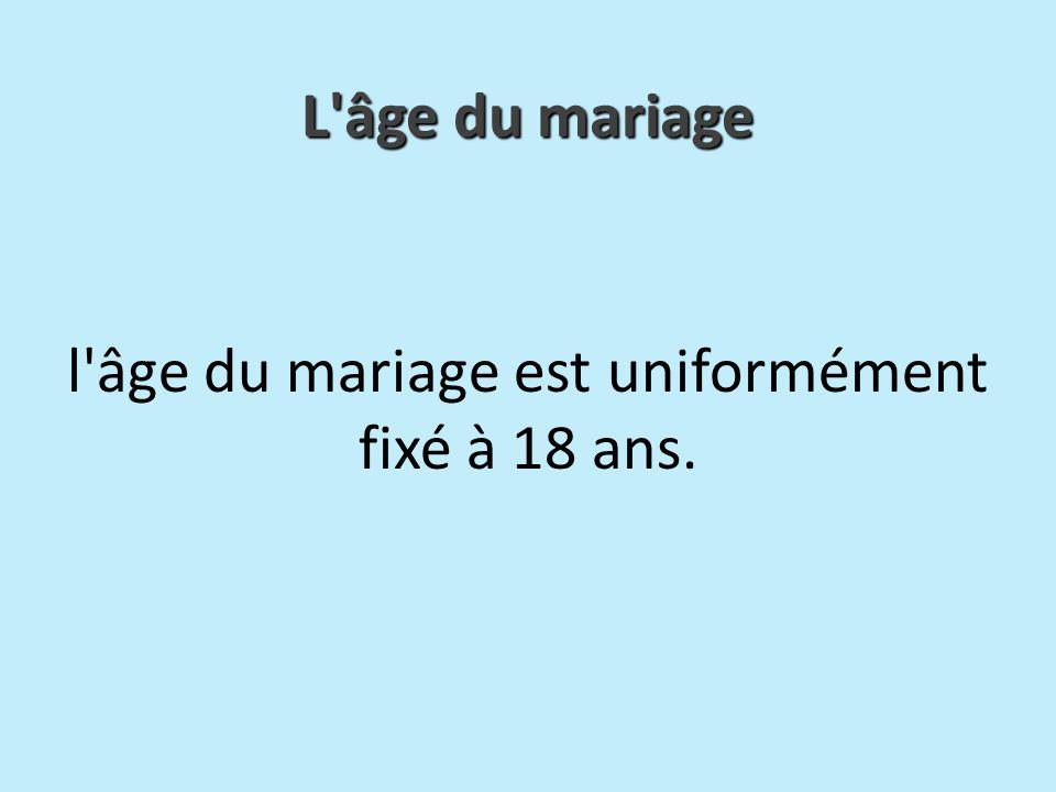 l'âge du mariage est uniformément fixé à 18 ans. L'âge du mariage