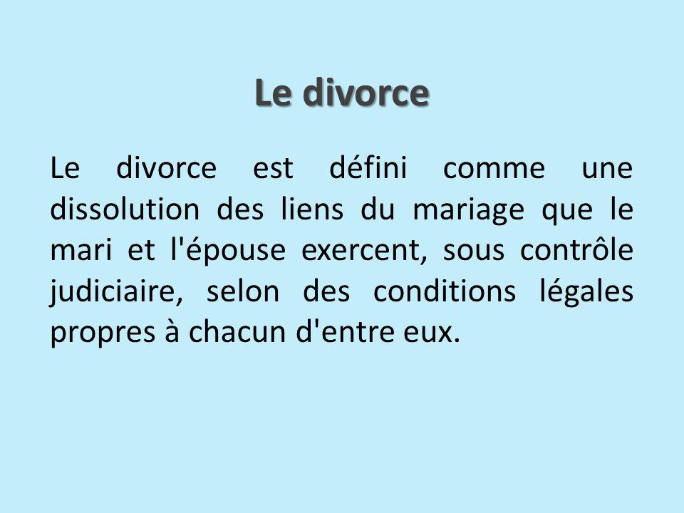 Le divorce est défini comme une dissolution des liens du mariage que le mari et l'épouse exercent, sous contrôle judiciaire, selon des conditions léga