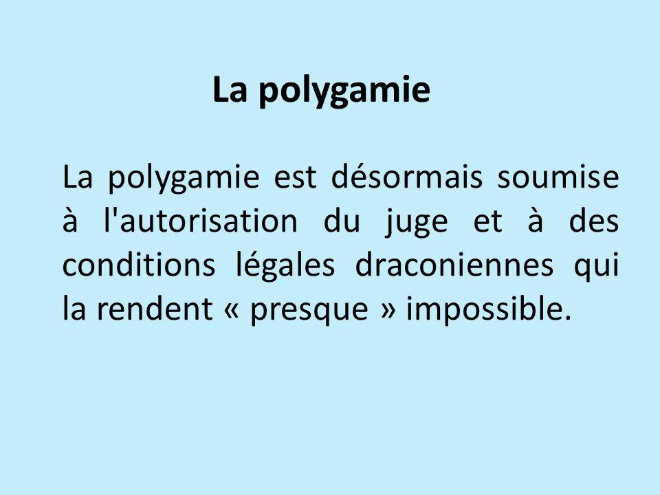 La polygamie est désormais soumise à l'autorisation du juge et à des conditions légales draconiennes qui la rendent « presque » impossible. La polygam