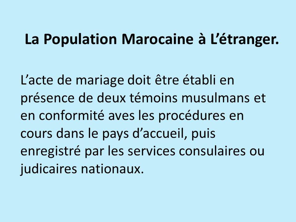 La Population Marocaine à Létranger. Lacte de mariage doit être établi en présence de deux témoins musulmans et en conformité aves les procédures en c