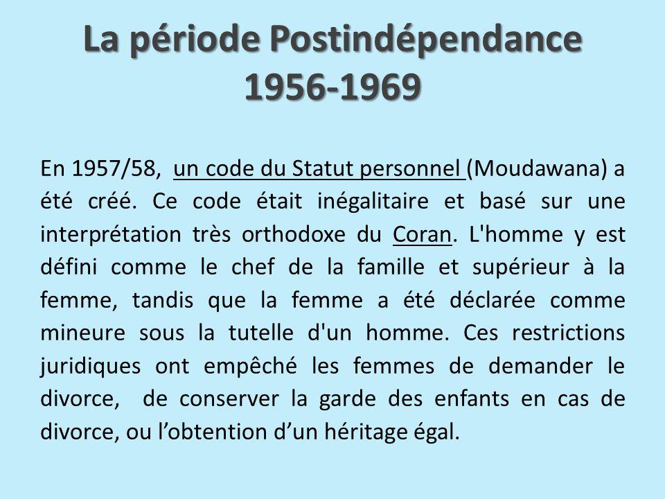La période Postindépendance 1956-1969 En 1957/58, un code du Statut personnel (Moudawana) a été créé. Ce code était inégalitaire et basé sur une inter