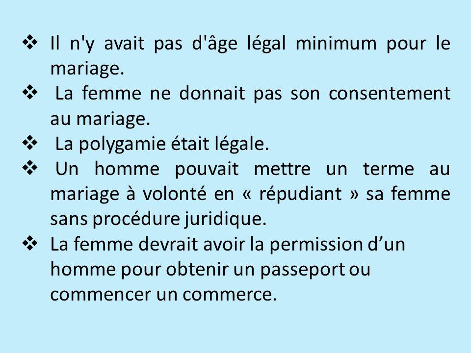 Il n'y avait pas d'âge légal minimum pour le mariage. La femme ne donnait pas son consentement au mariage. La polygamie était légale. Un homme pouvait