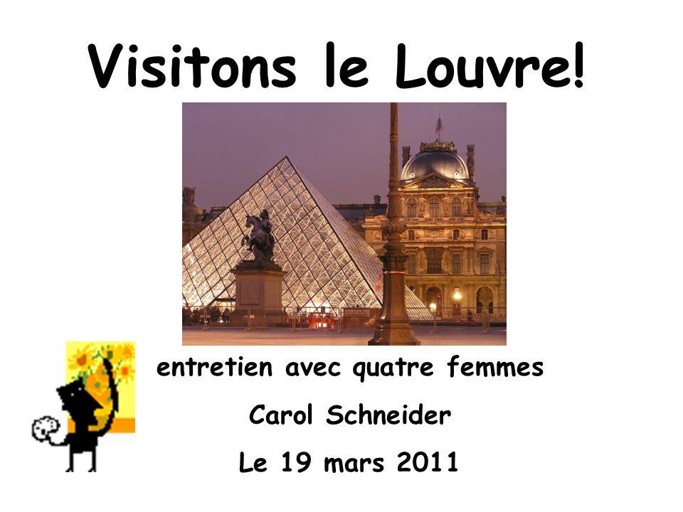 Visitons le Louvre! entretien avec quatre femmes Carol Schneider Le 19 mars 2011