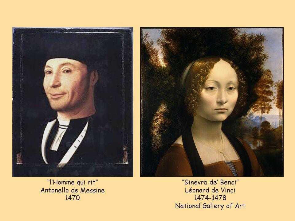 lHomme qui rit Antonello de Messine 1470 Ginevra de Benci Léonard de Vinci 1474-1478 National Gallery of Art