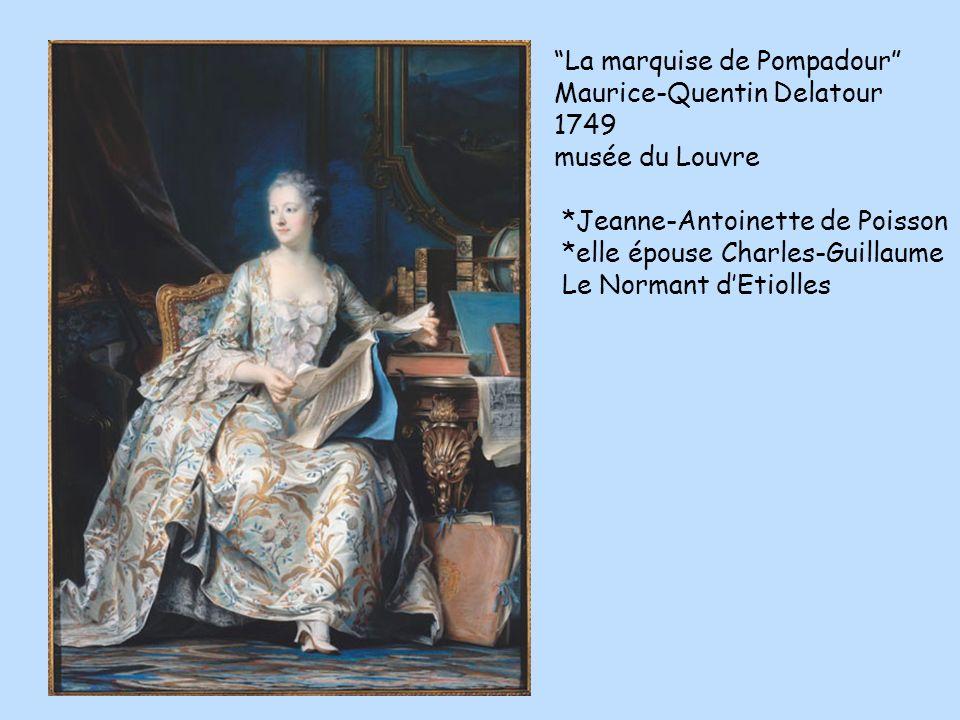 La marquise de Pompadour Maurice-Quentin Delatour 1749 musée du Louvre *Jeanne-Antoinette de Poisson *elle épouse Charles-Guillaume Le Normant dEtiolles