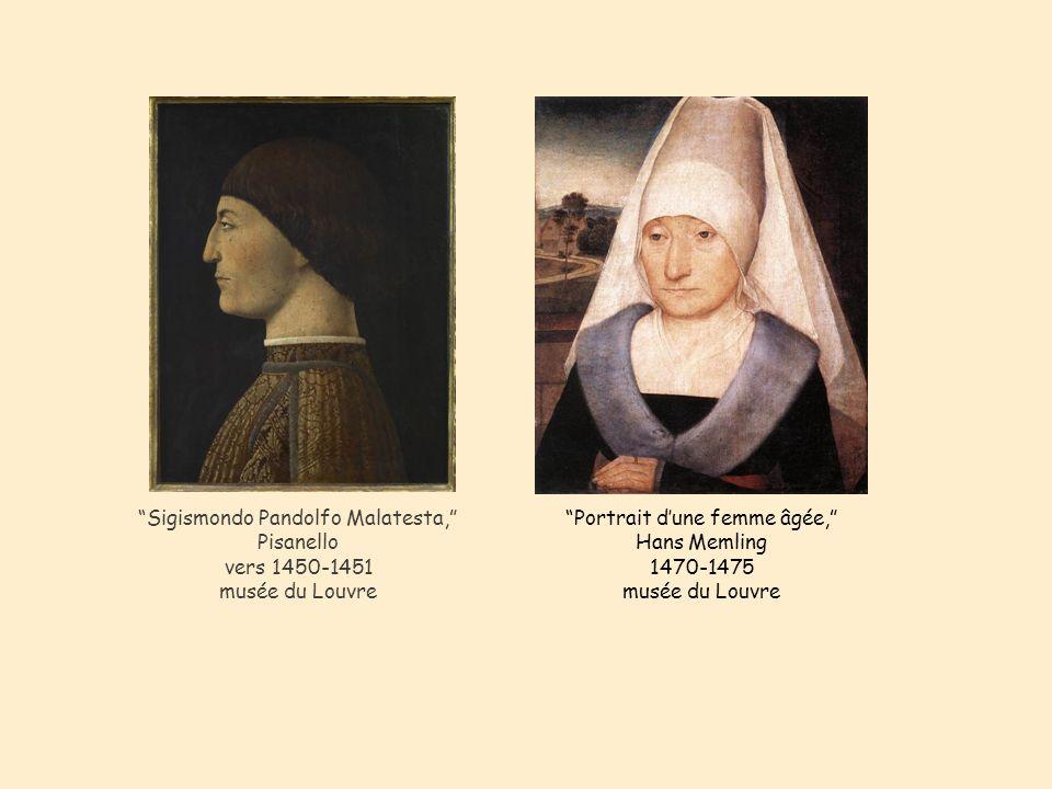 Sigismondo Pandolfo Malatesta, Pisanello vers 1450-1451 musée du Louvre Portrait dune femme âgée, Hans Memling 1470-1475 musée du Louvre