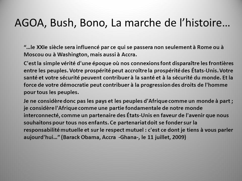 AGOA, Bush, Bono, La marche de lhistoire… …le XXIe siècle sera influencé par ce qui se passera non seulement à Rome ou à Moscou ou à Washington, mais aussi à Accra.