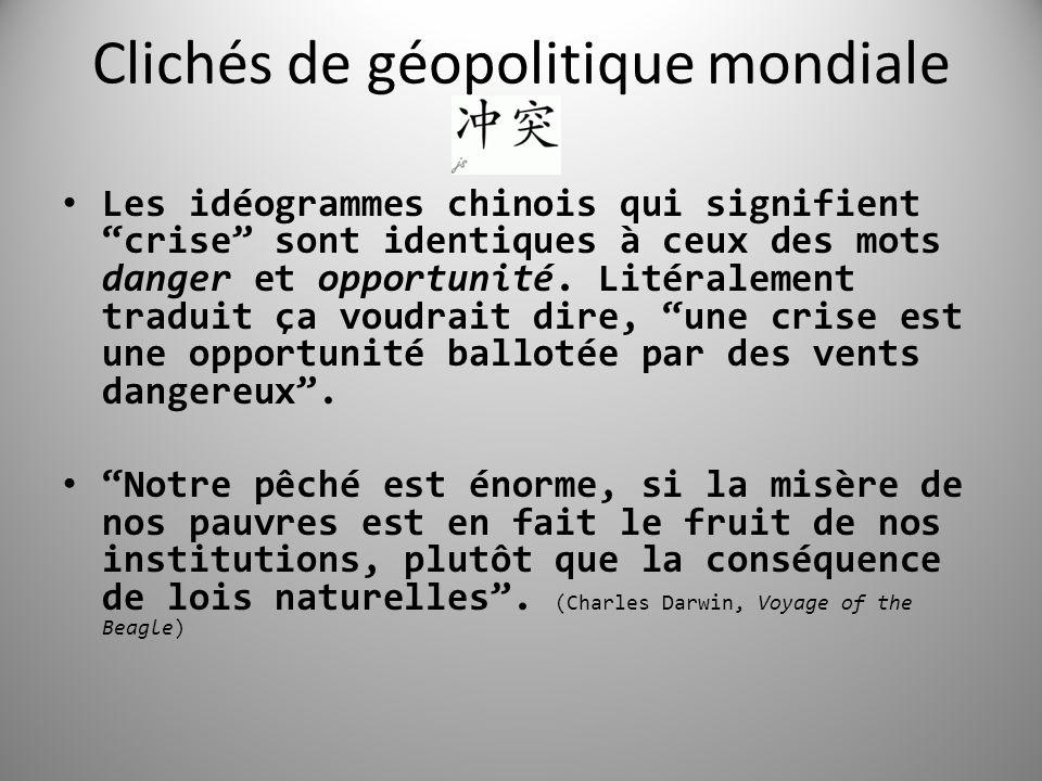 Clichés de géopolitique mondiale Les idéogrammes chinois qui signifient crise sont identiques à ceux des mots danger et opportunité.