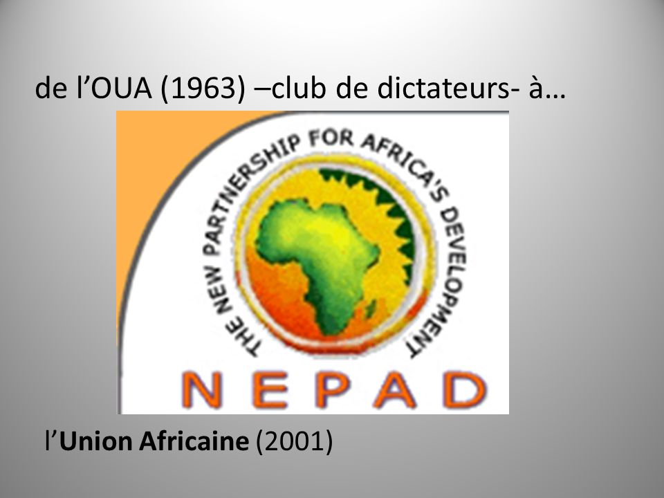 de lOUA (1963) –club de dictateurs- à… lUnion Africaine (2001)
