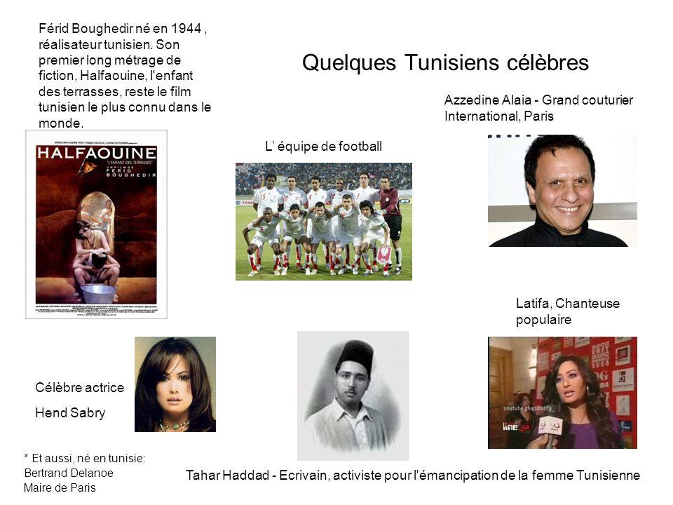 Quelques Tunisiens célèbres * Et aussi, né en tunisie: Bertrand Delanoe Maire de Paris Latifa, Chanteuse populaire Azzedine Alaia - Grand couturier In