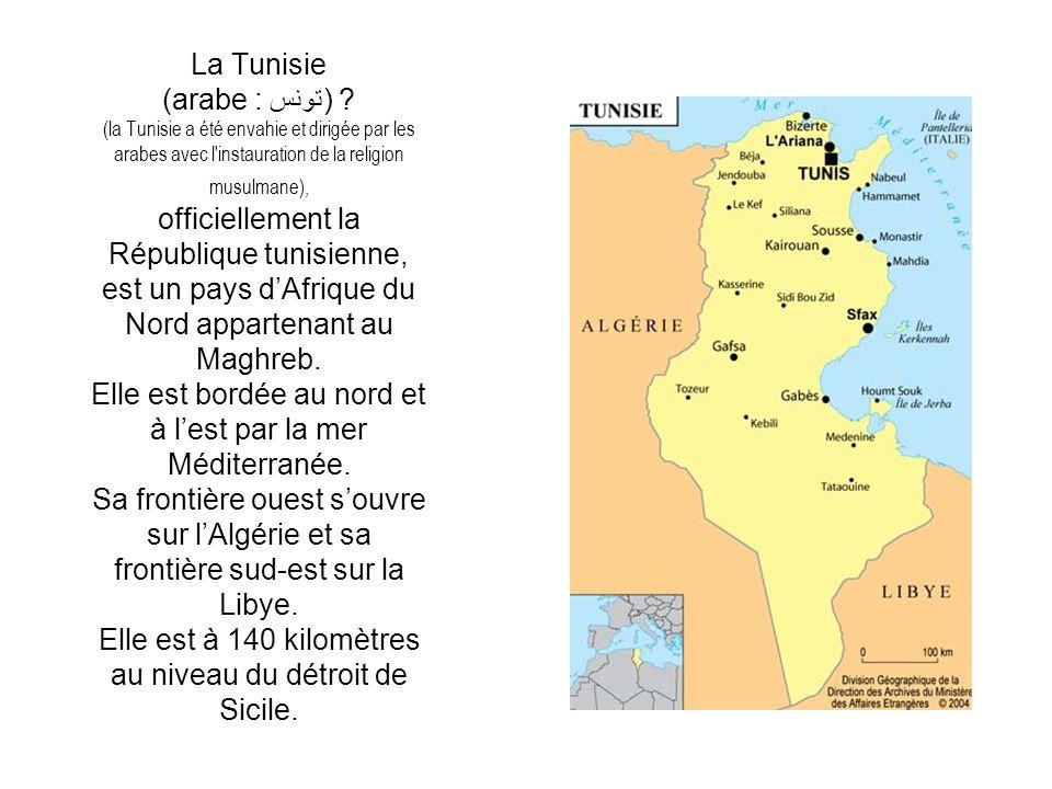 La Tunisie (arabe : تونس) ? (la Tunisie a été envahie et dirigée par les arabes avec l'instauration de la religion musulmane), officiellement la Répub