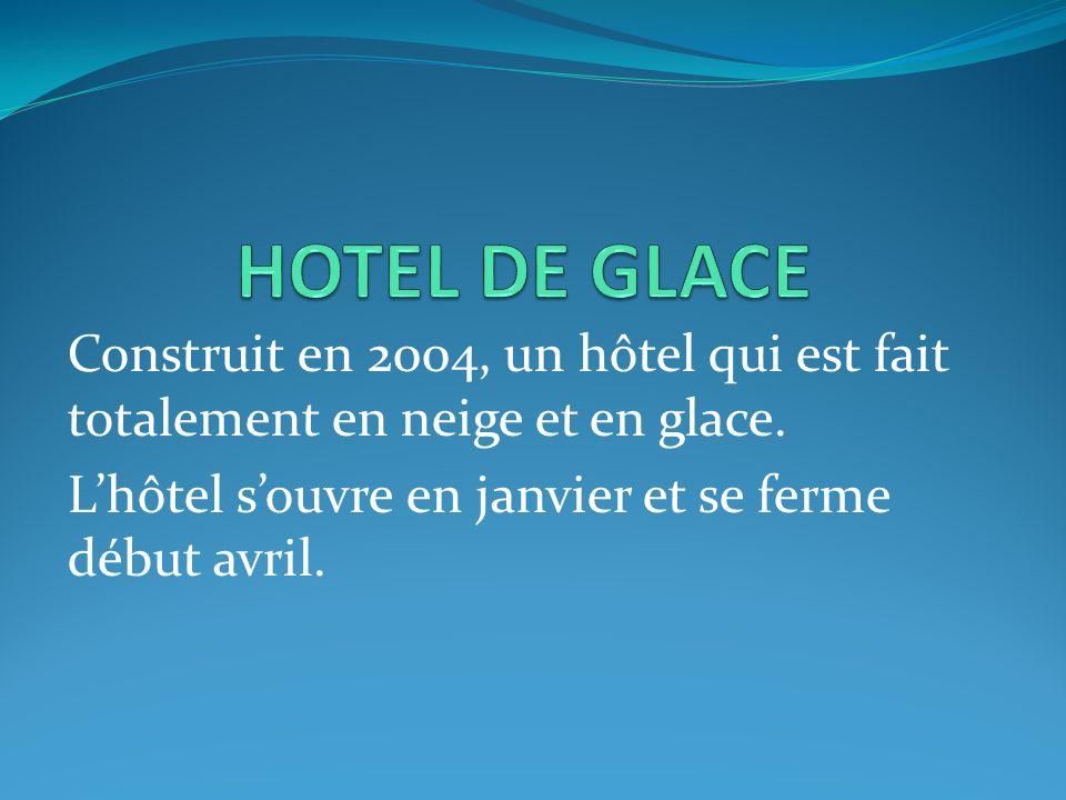 Construit en 2004, un hôtel qui est fait totalement en neige et en glace. Lhôtel souvre en janvier et se ferme début avril.