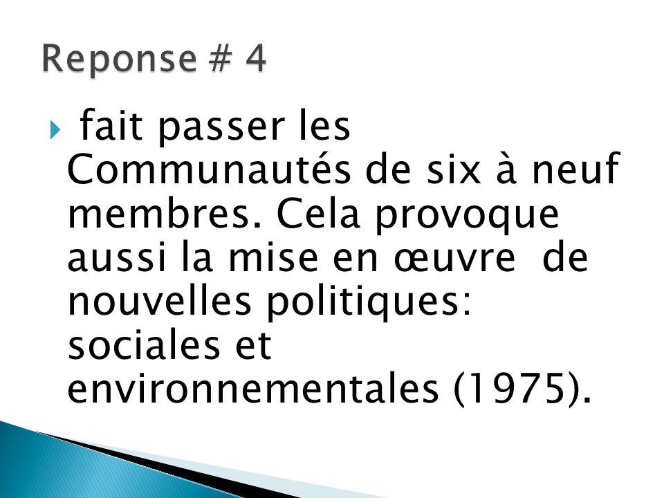 fait passer les Communautés de six à neuf membres. Cela provoque aussi la mise en œuvre de nouvelles politiques: sociales et environnementales (1975).