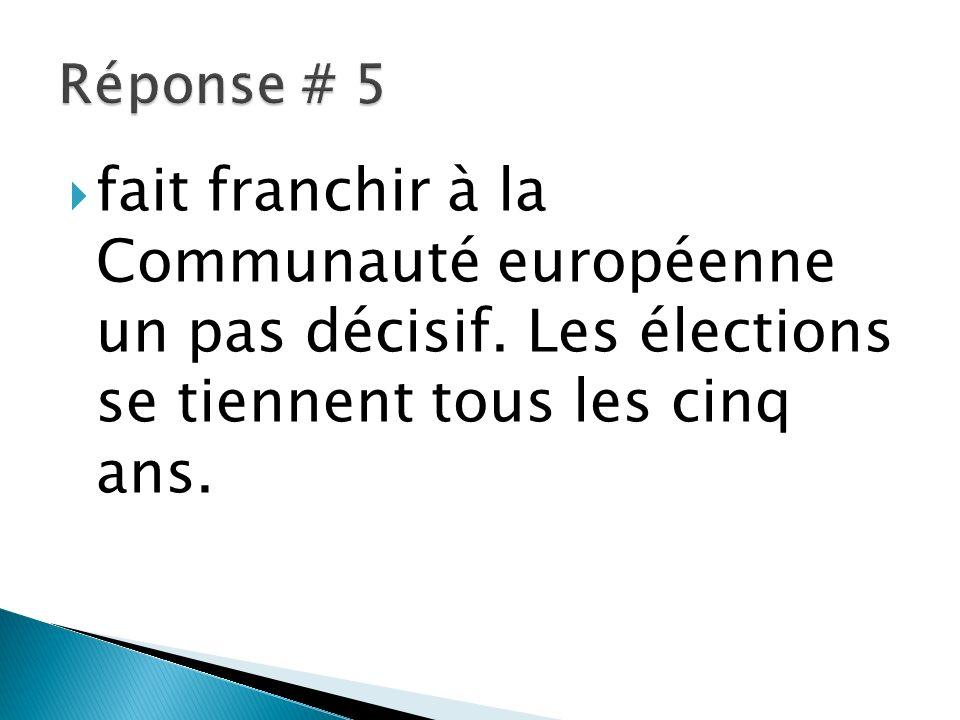 fait franchir à la Communauté européenne un pas décisif. Les élections se tiennent tous les cinq ans.