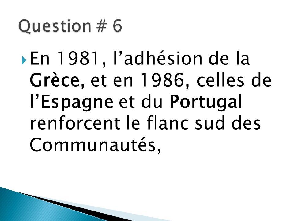 En 1981, ladhésion de la Grèce, et en 1986, celles de lEspagne et du Portugal renforcent le flanc sud des Communautés,