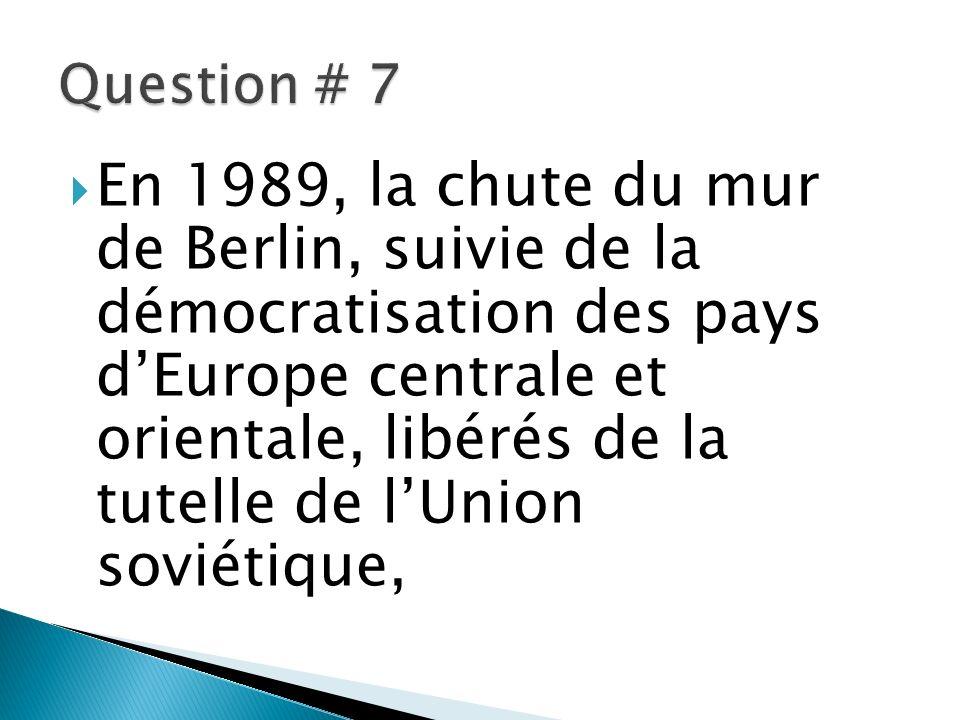 En 1989, la chute du mur de Berlin, suivie de la démocratisation des pays dEurope centrale et orientale, libérés de la tutelle de lUnion soviétique,