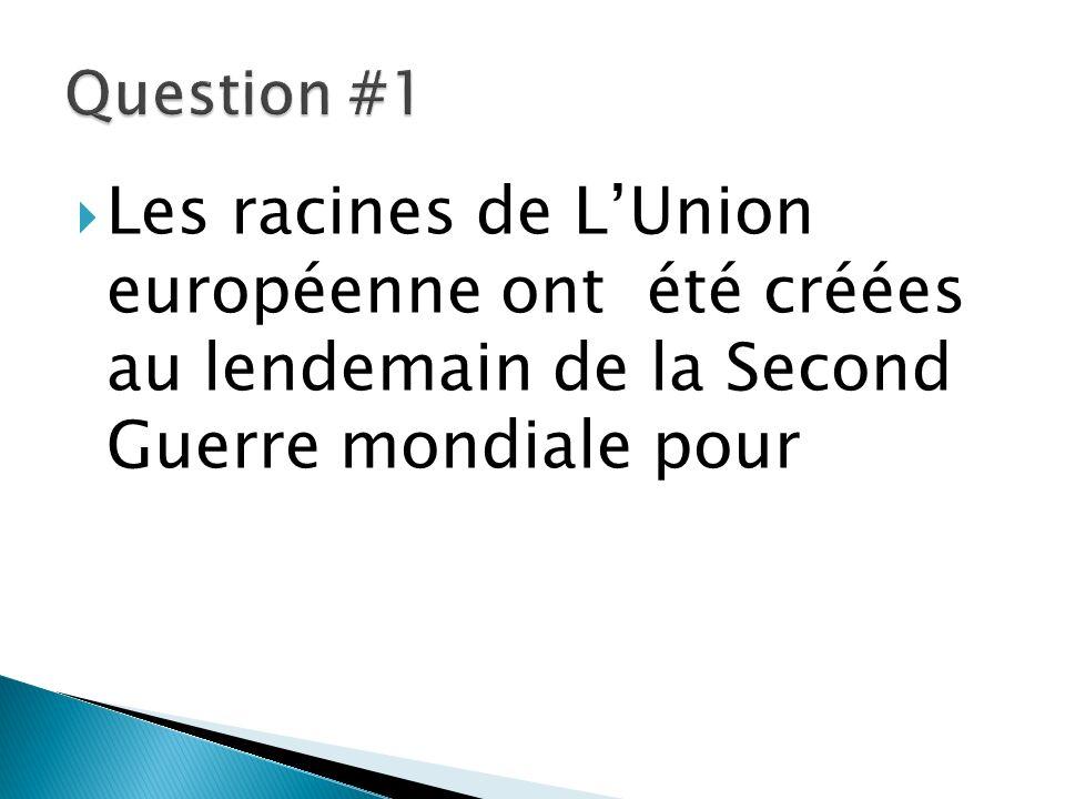 Les racines de LUnion européenne ont été créées au lendemain de la Second Guerre mondiale pour