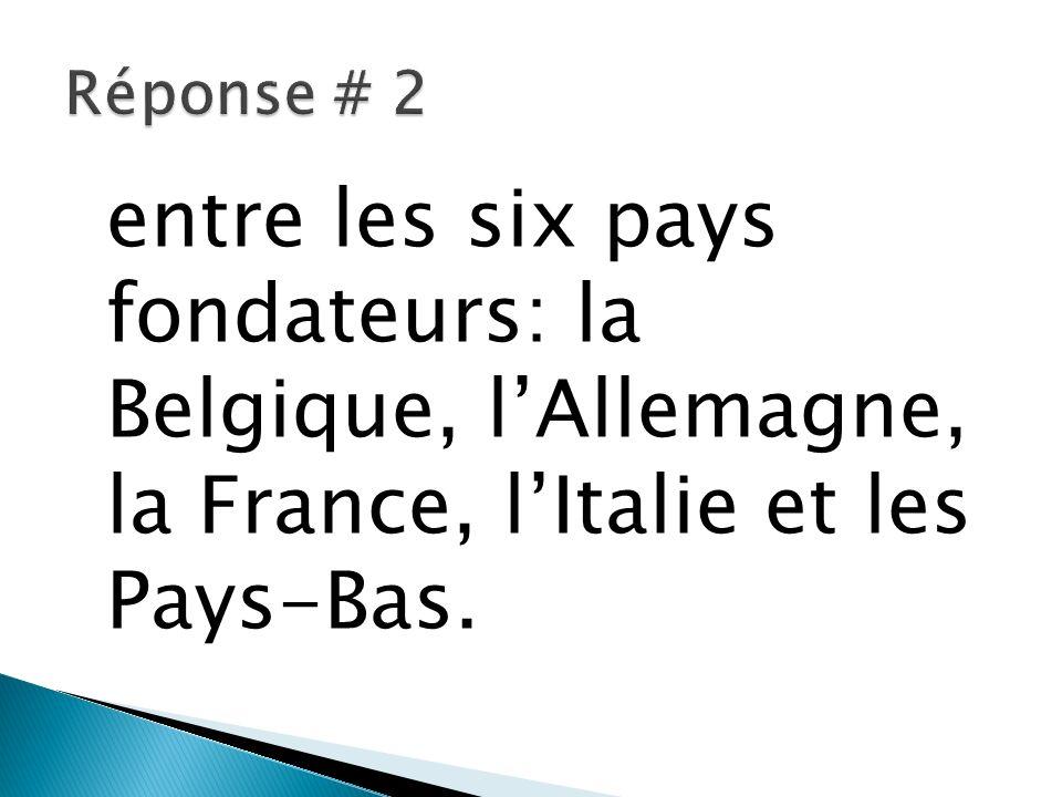 entre les six pays fondateurs: la Belgique, lAllemagne, la France, lItalie et les Pays-Bas.