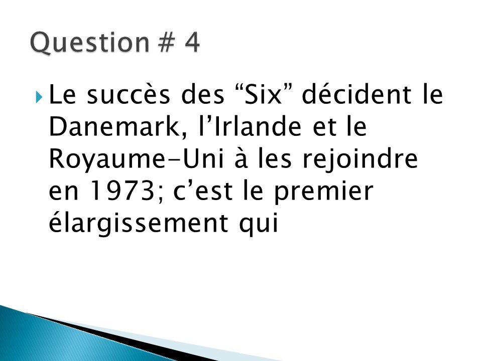 Le succès des Six décident le Danemark, lIrlande et le Royaume-Uni à les rejoindre en 1973; cest le premier élargissement qui