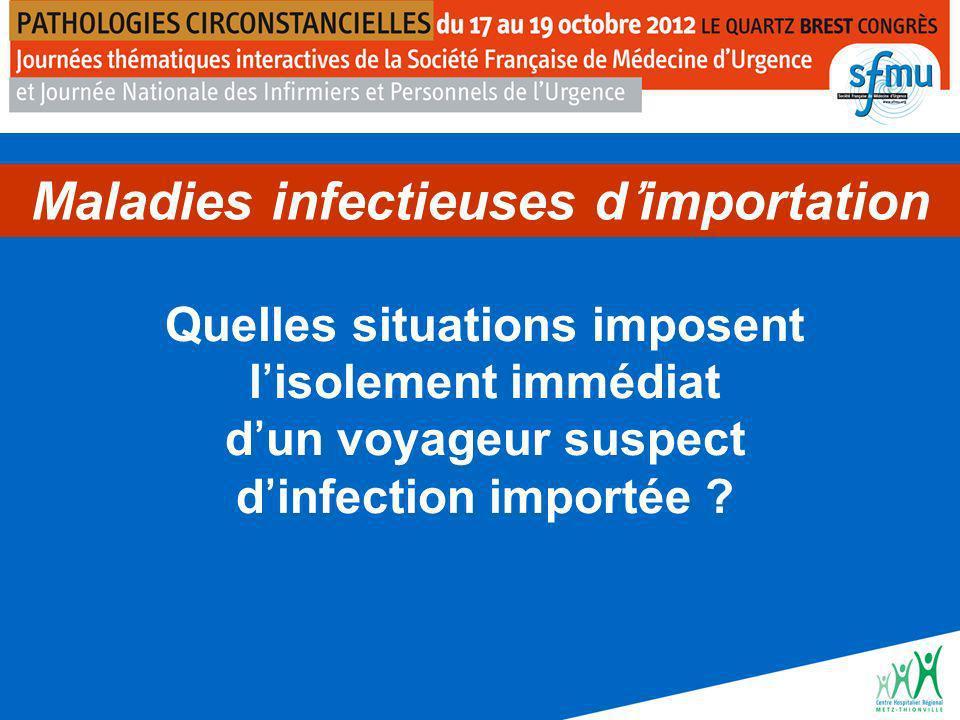 Quelles situations imposent lisolement immédiat dun voyageur suspect dinfection importée .