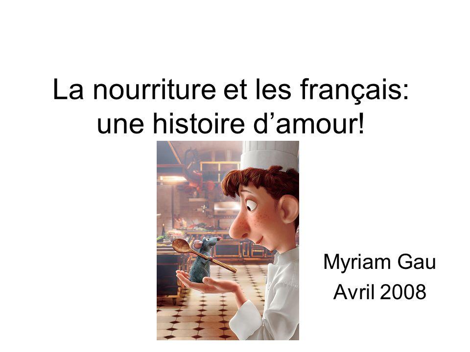La nourriture et les français: une histoire damour! Myriam Gau Avril 2008