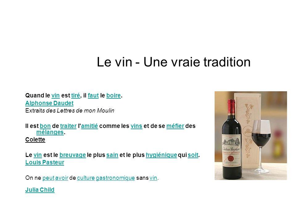 Le vin - Une vraie tradition Quand le vin est tiré, il faut le boire.vintiréfautboire Alphonse Daudet Extraits des Lettres de mon Moulin Il est bon de