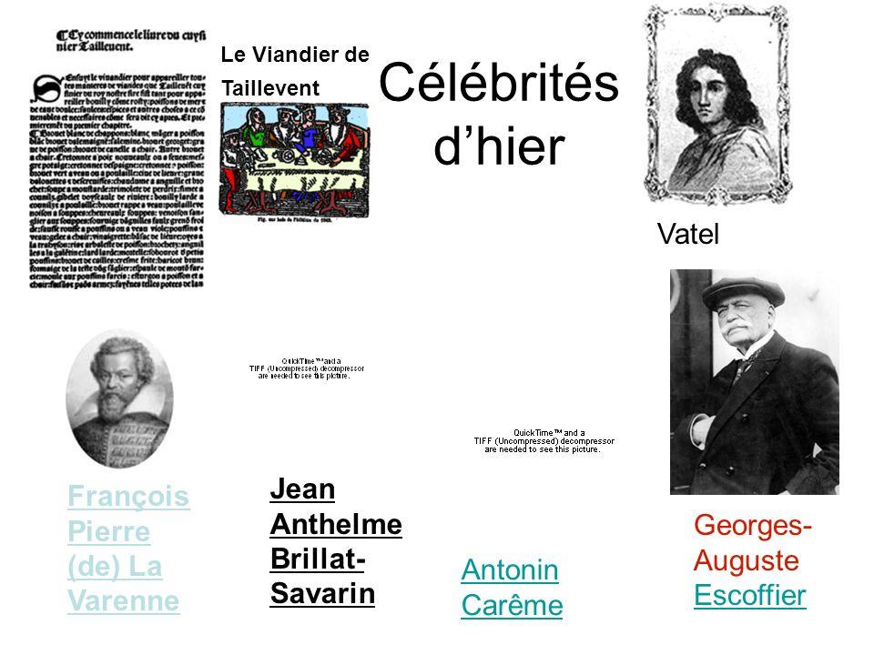 Célébrités dhier Antonin Carême Georges- Auguste Escoffier Jean Anthelme Brillat- Savarin François Pierre (de) La Varenne Le Viandier de Taillevent Va