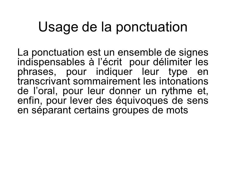 Usage de la ponctuation La ponctuation est un ensemble de signes indispensables à lécrit pour délimiter les phrases, pour indiquer leur type en transc