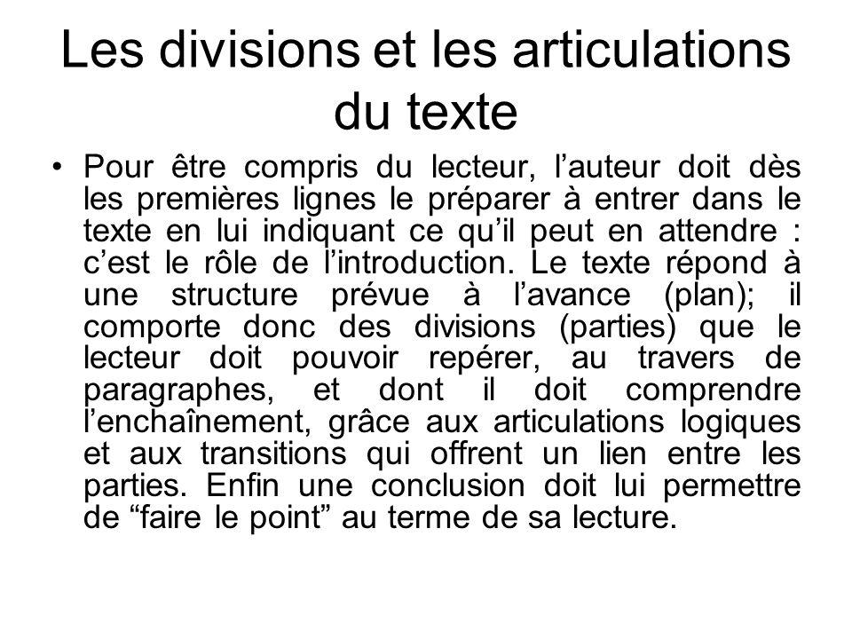 Les divisions et les articulations du texte Pour être compris du lecteur, lauteur doit dès les premières lignes le préparer à entrer dans le texte en
