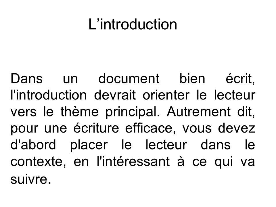 L'INTRODUCTION Lintroduction Dans un document bien écrit, l'introduction devrait orienter le lecteur vers le thème principal. Autrement dit, pour une