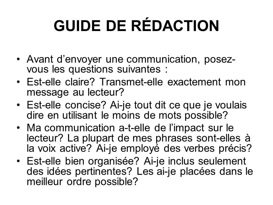 GUIDE DE RÉDACTION Avant denvoyer une communication, posez- vous les questions suivantes : Est-elle claire? Transmet-elle exactement mon message au le