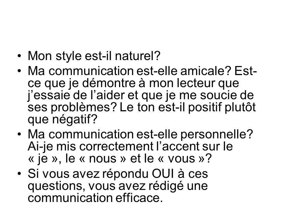 Mon style est-il naturel? Ma communication est-elle amicale? Est- ce que je démontre à mon lecteur que jessaie de laider et que je me soucie de ses pr