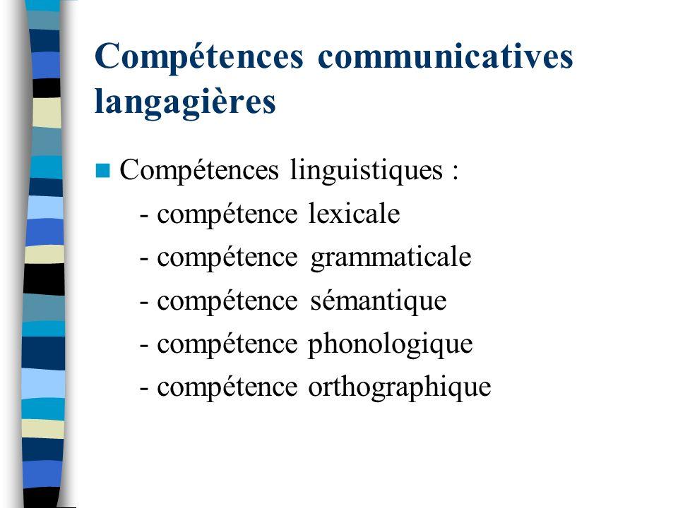Compétences communicatives langagières Compétences linguistiques : - compétence lexicale - compétence grammaticale - compétence sémantique - compétenc