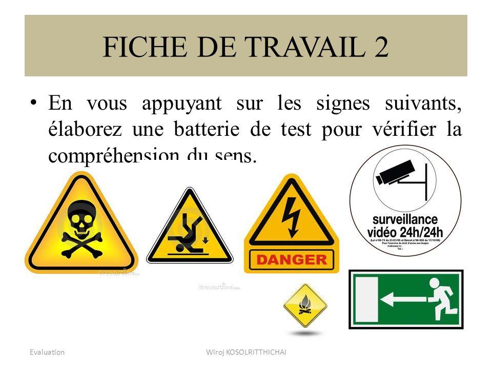 FICHE DE TRAVAIL 2 EvaluationWiroj KOSOLRITTHICHAI11 En vous appuyant sur les signes suivants, élaborez une batterie de test pour vérifier la compréhe
