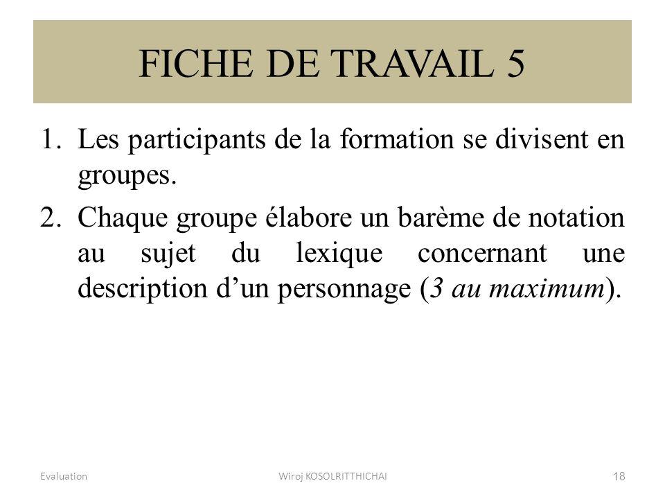 FICHE DE TRAVAIL 5 1.Les participants de la formation se divisent en groupes. 2.Chaque groupe élabore un barème de notation au sujet du lexique concer