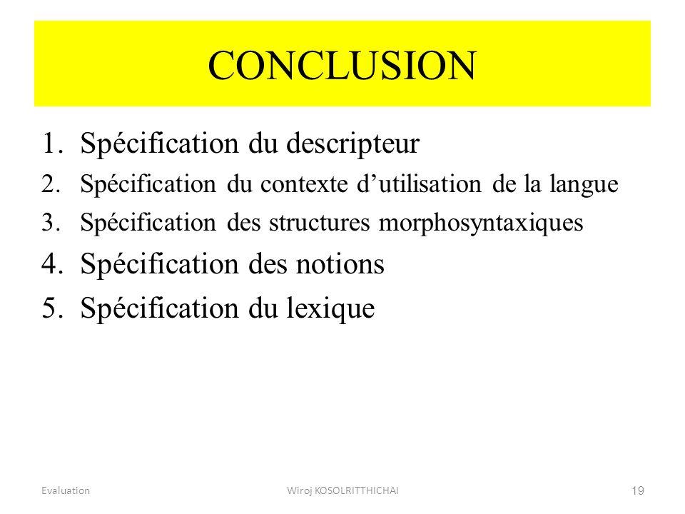 CONCLUSION 1.Spécification du descripteur 2.Spécification du contexte dutilisation de la langue 3.Spécification des structures morphosyntaxiques 4.Spé