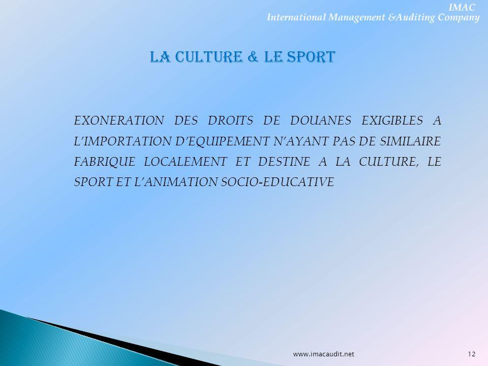 www.imacaudit.net LA CULTURE & LE SPORT EXONERATION DES DROITS DE DOUANES EXIGIBLES A LIMPORTATION DEQUIPEMENT NAYANT PAS DE SIMILAIRE FABRIQUE LOCALE
