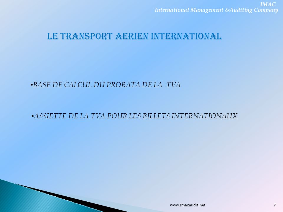 www.imacaudit.net LE TRANSPORT AERIEN INTERNATIONAL BASE DE CALCUL DU PRORATA DE LA TVA ASSIETTE DE LA TVA POUR LES BILLETS INTERNATIONAUX 7