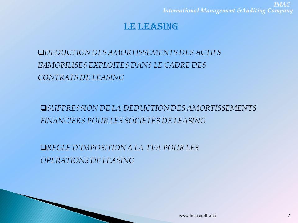 www.imacaudit.net LE LEASING DEDUCTION DES AMORTISSEMENTS DES ACTIFS IMMOBILISES EXPLOITES DANS LE CADRE DES CONTRATS DE LEASING SUPPRESSION DE LA DED