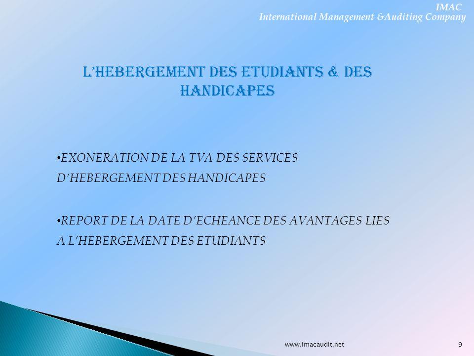 www.imacaudit.net LHEBERGEMENT DES ETUDIANTS & DES HANDICAPES REPORT DE LA DATE DECHEANCE DES AVANTAGES LIES A LHEBERGEMENT DES ETUDIANTS EXONERATION
