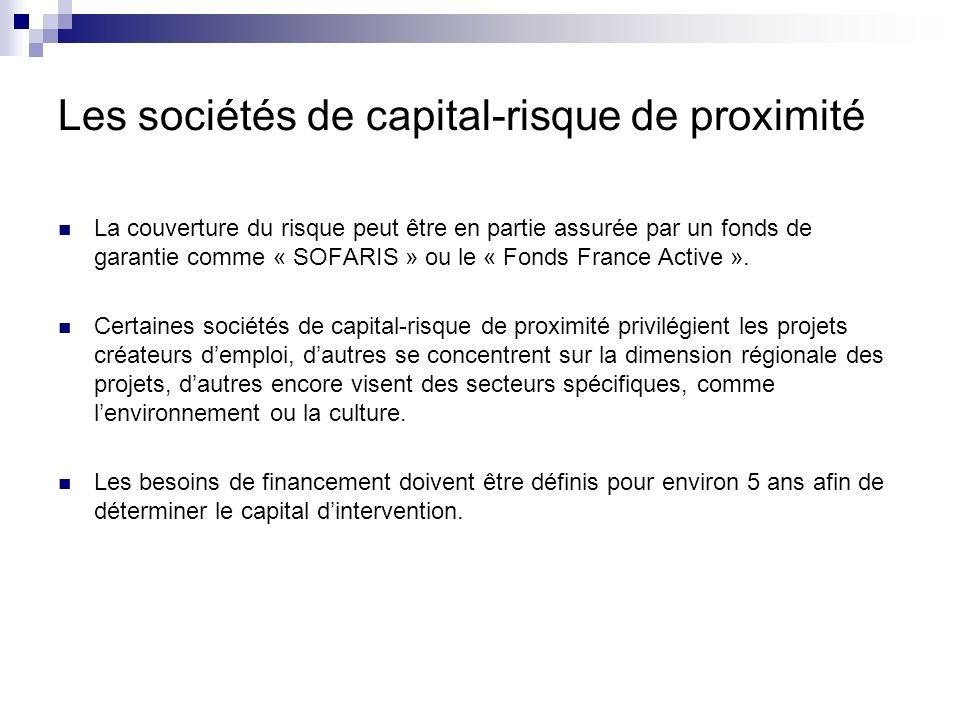 Les sociétés de capital-risque de proximité La couverture du risque peut être en partie assurée par un fonds de garantie comme « SOFARIS » ou le « Fon