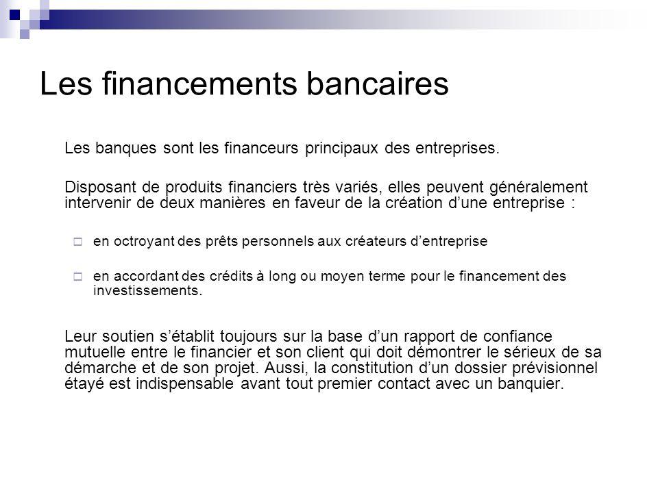 Les financements bancaires Les banques sont les financeurs principaux des entreprises. Disposant de produits financiers très variés, elles peuvent gén